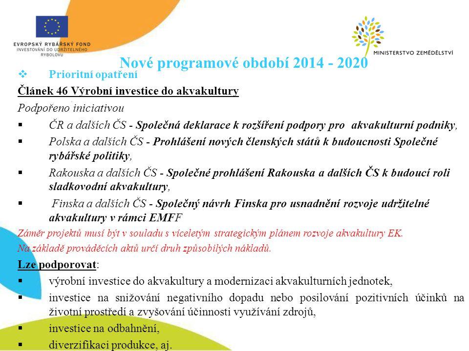 Nové programové období 2014 - 2020  Prioritní opatření Článek 46 Výrobní investice do akvakultury Podpořeno iniciativou  ČR a dalších ČS - Společná