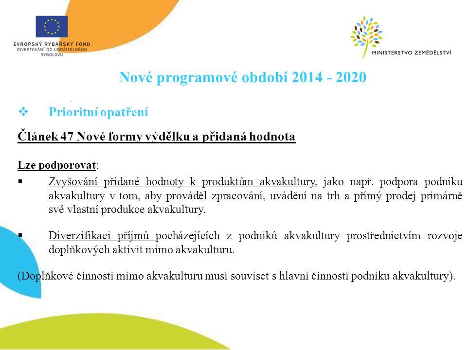 Nové programové období 2014 - 2020  Prioritní opatření Článek 47 Nové formy výdělku a přidaná hodnota Lze podporovat:  Zvyšování přidané hodnoty k p