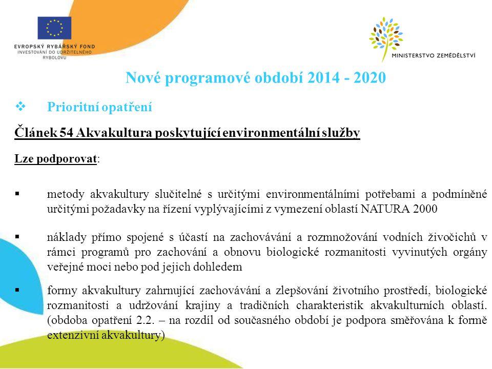 Nové programové období 2014 - 2020  Prioritní opatření Článek 54 Akvakultura poskytující environmentální služby Lze podporovat:  metody akvakultury