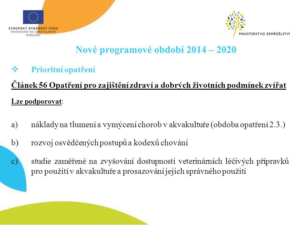 Nové programové období 2014 – 2020  Prioritní opatření Článek 56 Opatření pro zajištění zdraví a dobrých životních podmínek zvířat Lze podporovat: a)