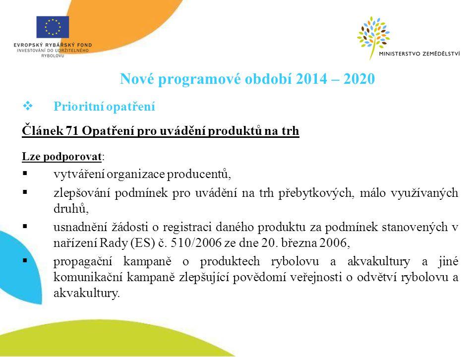 Nové programové období 2014 – 2020  Prioritní opatření Článek 71 Opatření pro uvádění produktů na trh Lze podporovat:  vytváření organizace producen