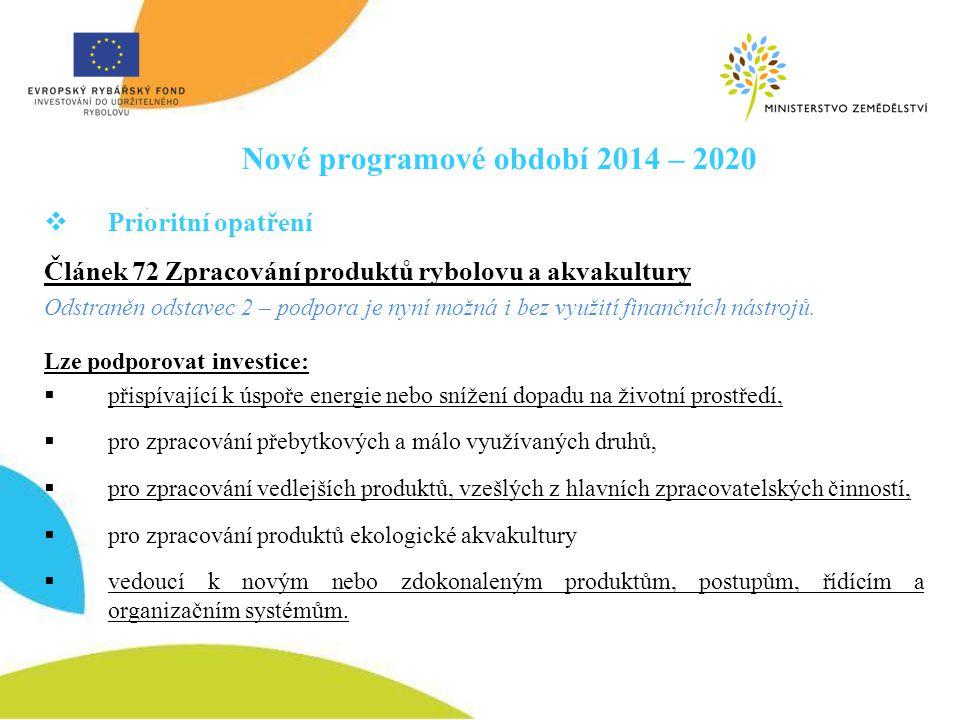 Nové programové období 2014 – 2020  Prioritní opatření Článek 72 Zpracování produktů rybolovu a akvakultury Odstraněn odstavec 2 – podpora je nyní mo