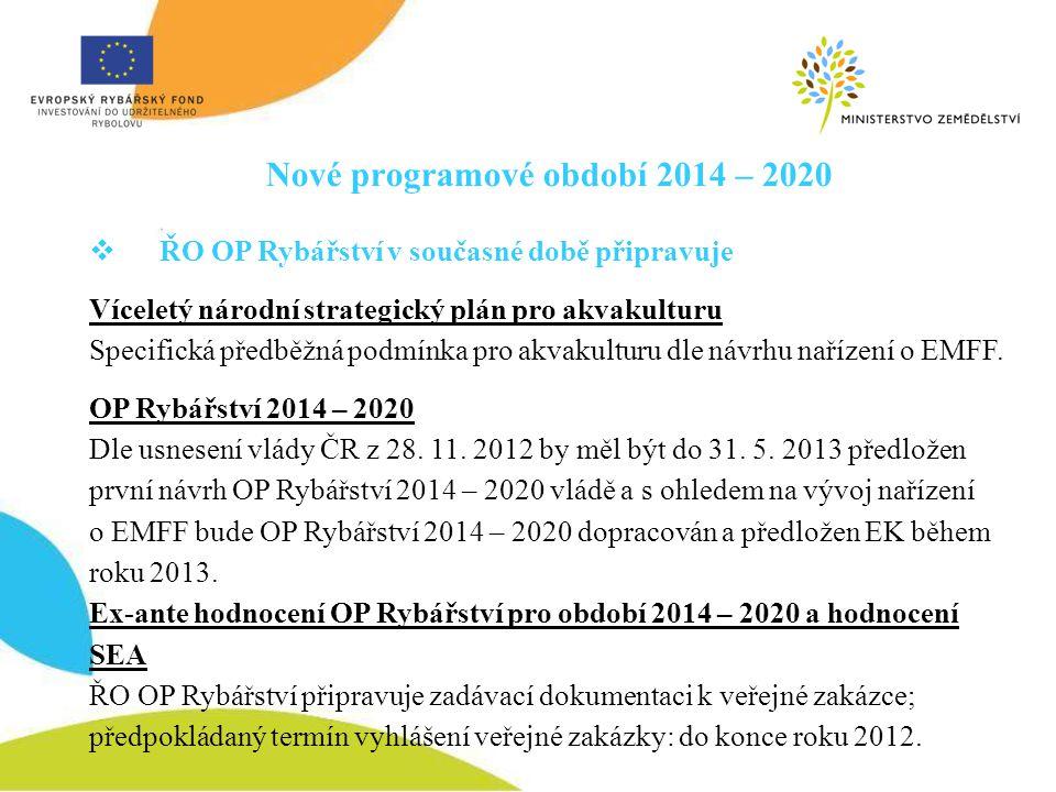 Nové programové období 2014 – 2020  ŘO OP Rybářství v současné době připravuje Víceletý národní strategický plán pro akvakulturu Specifická předběžná