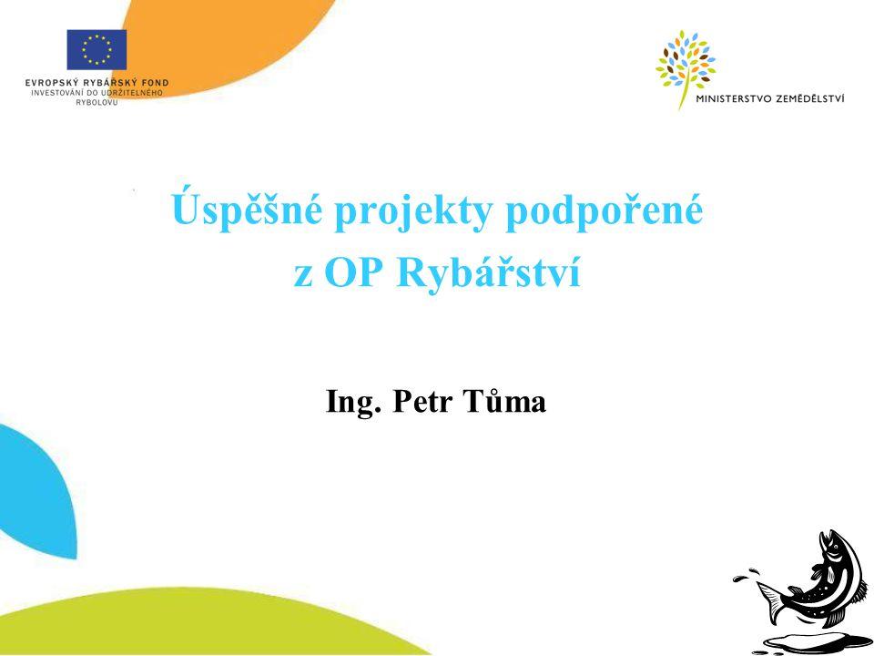 Úspěšné projekty podpořené z OP Rybářství Ing. Petr Tůma