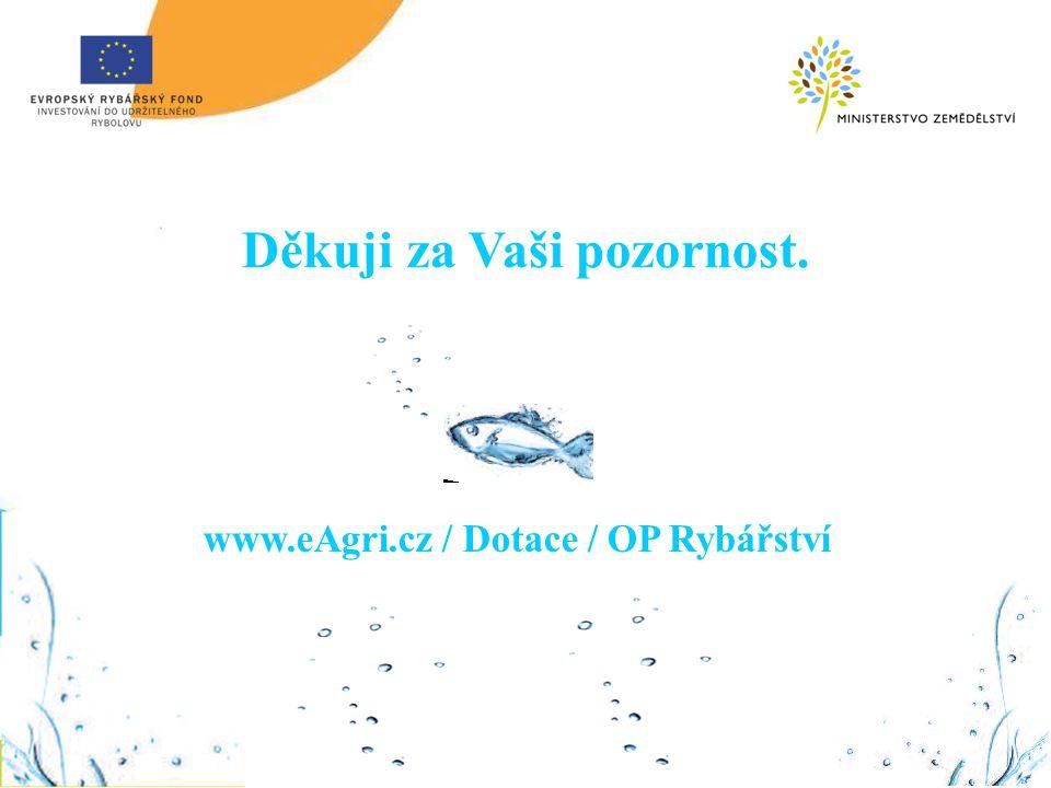 Děkuji za Vaši pozornost. www.eAgri.cz / Dotace / OP Rybářství