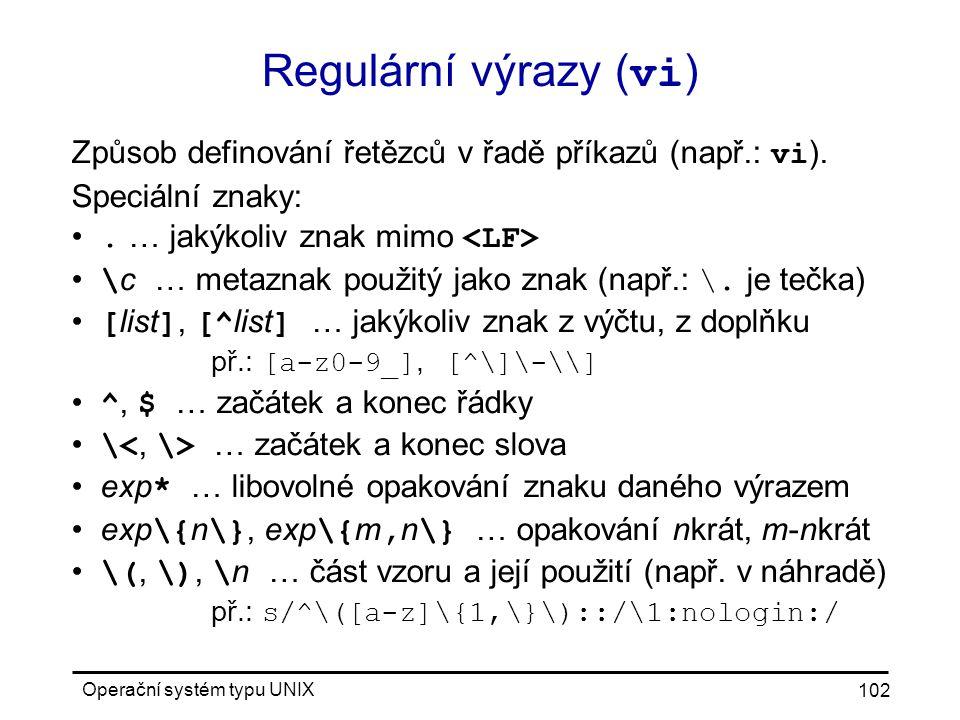 Operační systém typu UNIX 102 Regulární výrazy ( vi ) Způsob definování řetězců v řadě příkazů (např.: vi ).