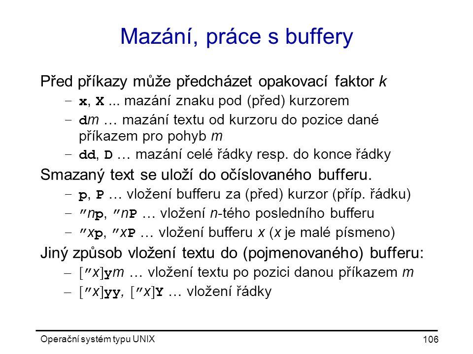 Operační systém typu UNIX 106 Mazání, práce s buffery Před příkazy může předcházet opakovací faktor k –x, X...