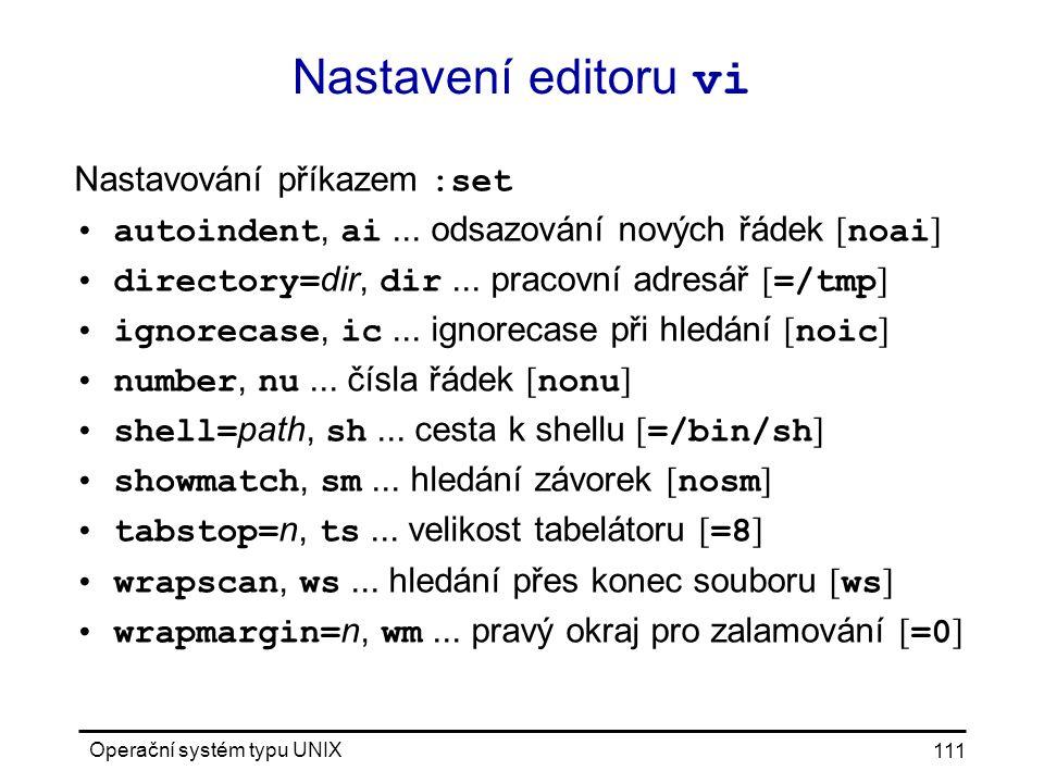 Operační systém typu UNIX 111 Nastavení editoru vi Nastavování příkazem :set autoindent, ai...