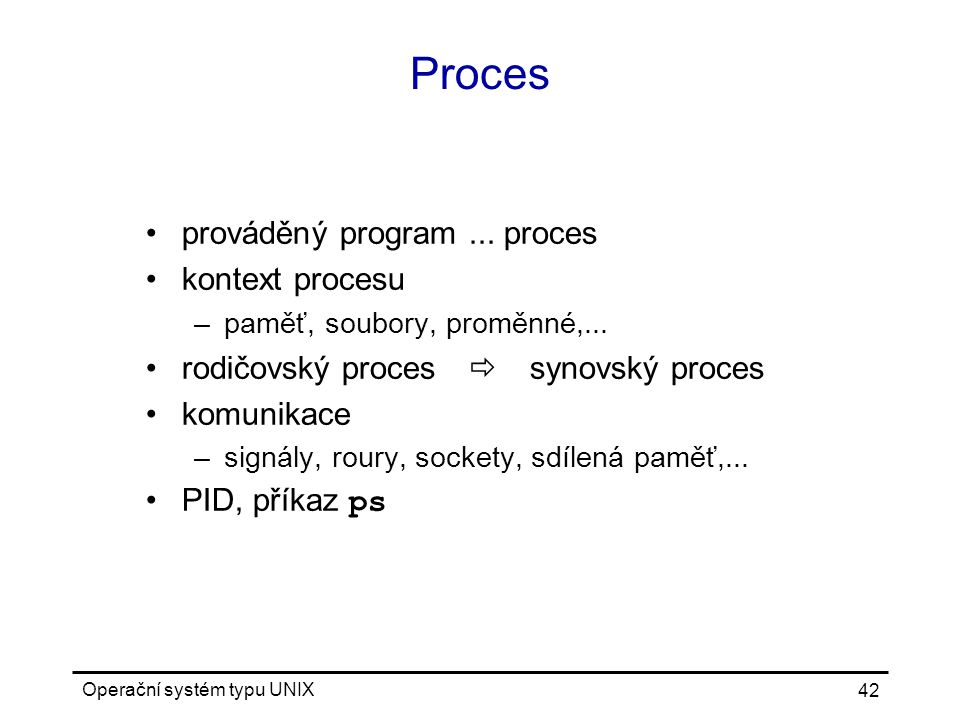 Operační systém typu UNIX 42 Proces prováděný program...