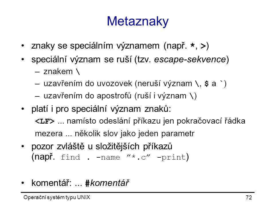 Operační systém typu UNIX 72 Metaznaky znaky se speciálním významem (např.