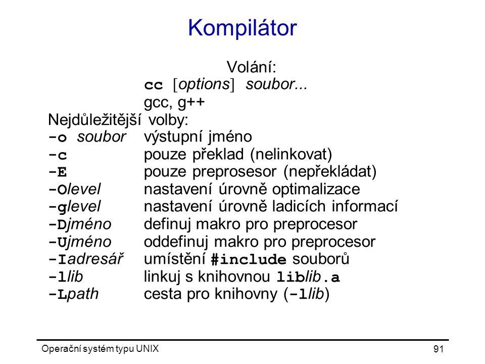 Operační systém typu UNIX 91 Kompilátor Volání: cc [ options ] soubor...