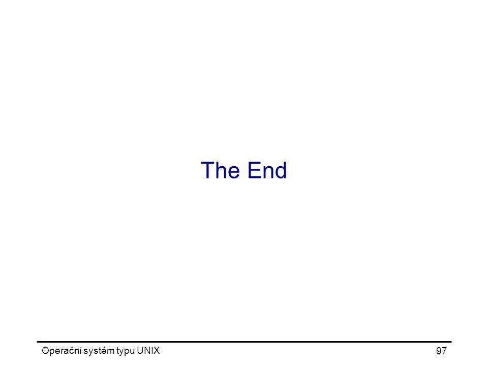 Operační systém typu UNIX 97 The End