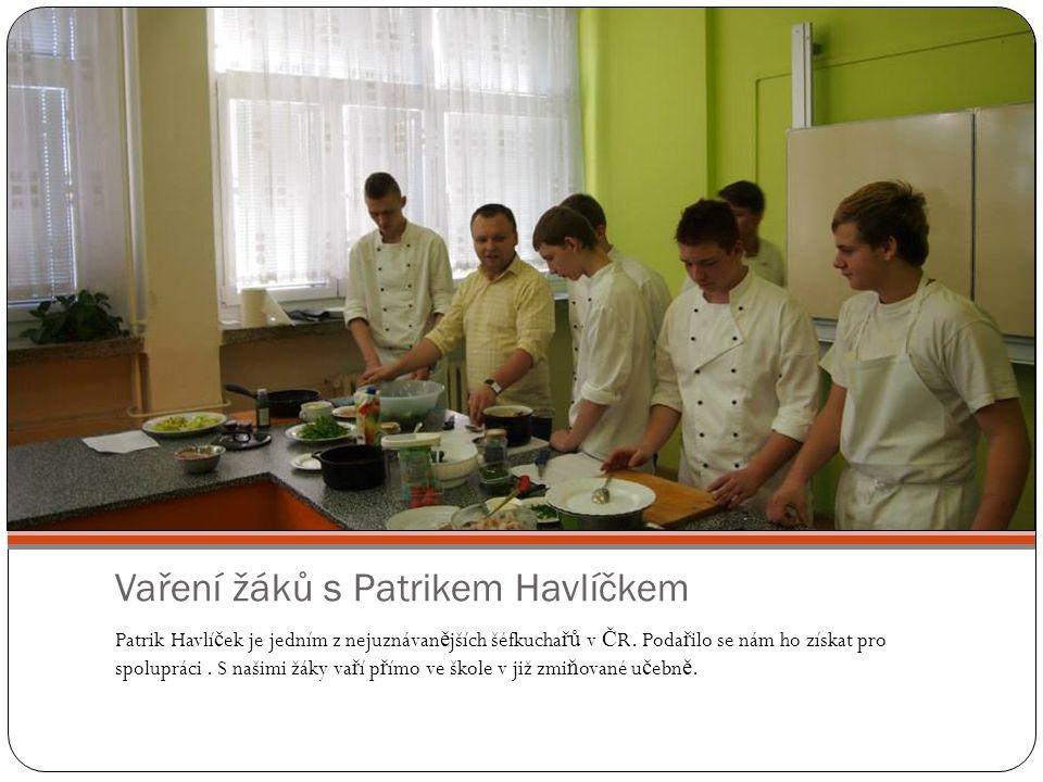 Vaření žáků s Patrikem Havlíčkem Patrik Havlí č ek je jedním z nejuznávan ě jších šéfkucha řů v Č R. Poda ř ilo se nám ho získat pro spolupráci. S naš