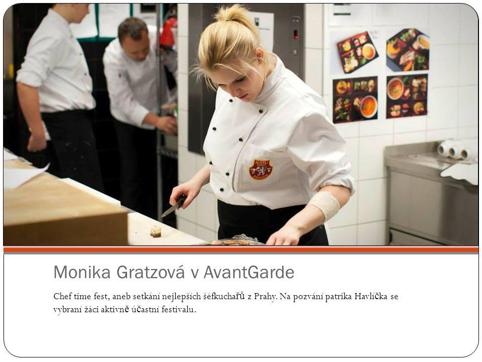 Monika Gratzová v AvantGarde Chef time fest, aneb setkání nejlepších šéfkucha řů z Prahy. Na pozvání patrika Havlí č ka se vybraní žáci aktivn ě ú č a