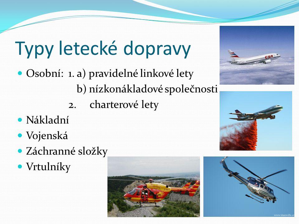 Typy letecké dopravy Osobní: 1.a) pravidelné linkové lety b) nízkonákladové společnosti 2.