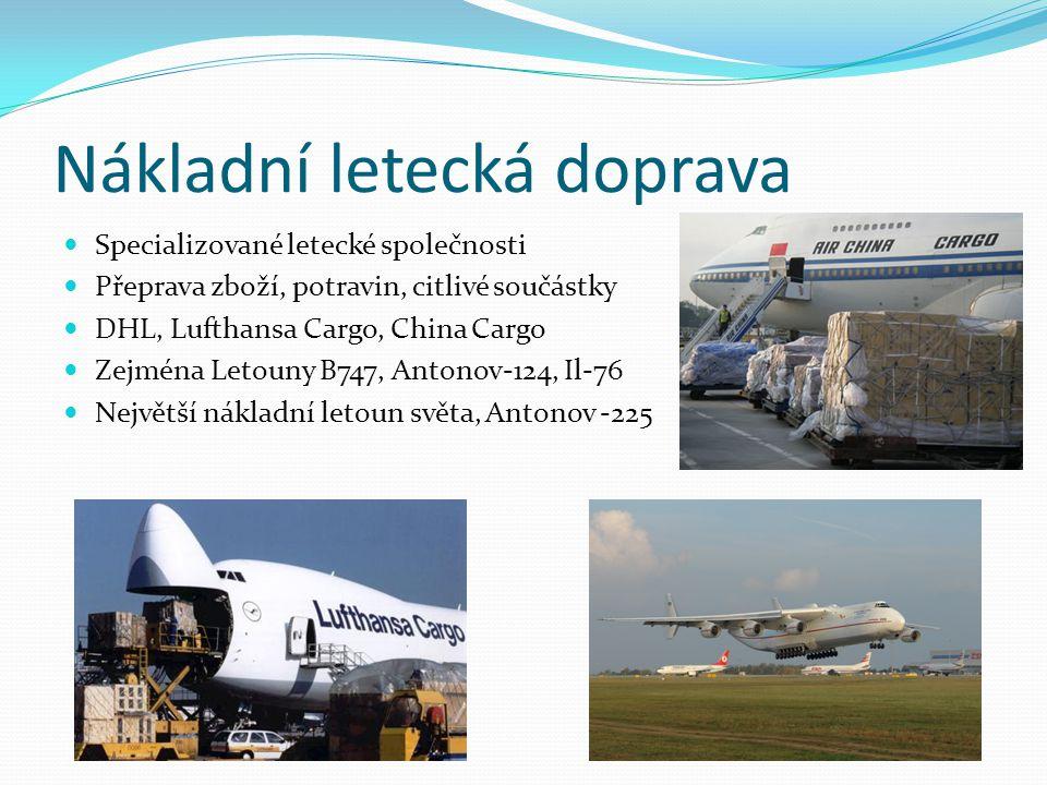 Vojenská letecká doprava Slouží k přepravě vojenské techniky, vojáků Útočné letouny, bombardéry, průzkumné letouny USA: C-5 Galaxy, Chinook CH-47, UH-60 Black Hawk, F- 16, F-22 Raptor, SR71 Blackbird, B2 Stealth, B52 SWE:JAS- 39 Gripen CZ: L29 Delfín, L39 Albatros, L159 ALCA, RUS: MIG 21, MIG 29, SU-27
