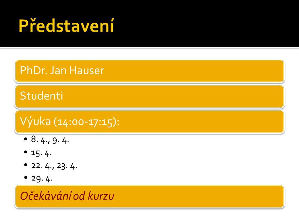 PhDr. Jan HauserStudentiVýuka (14:00-17:15): 8. 4., 9.