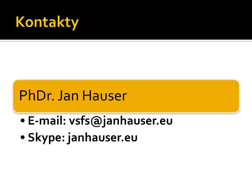 PhDr. Jan Hauser E-mail: vsfs@janhauser.eu Skype: janhauser.eu