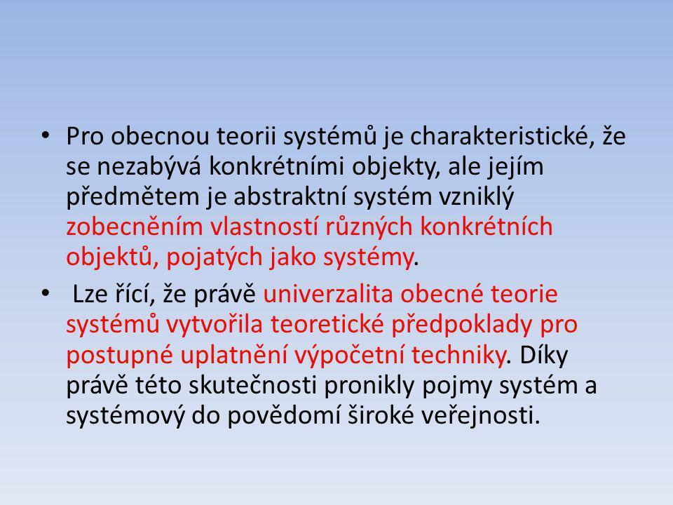 Pro obecnou teorii systémů je charakteristické, že se nezabývá konkrétními objekty, ale jejím předmětem je abstraktní systém vzniklý zobecněním vlastn