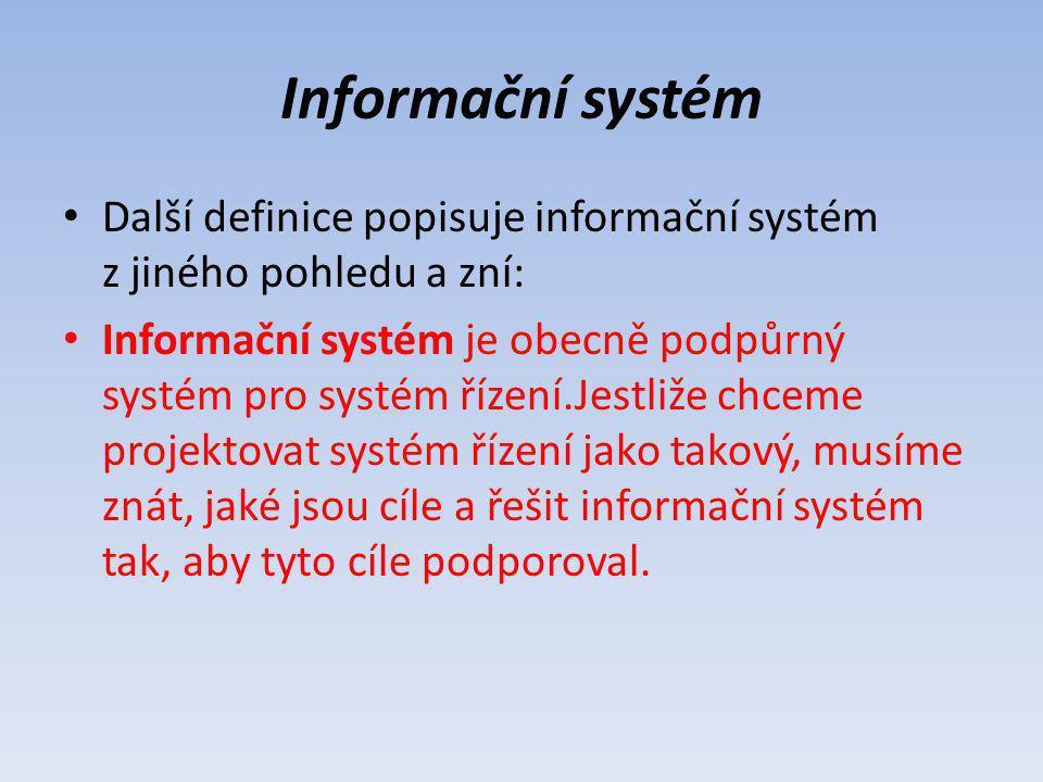 Informační systém Další definice popisuje informační systém z jiného pohledu a zní: Informační systém je obecně podpůrný systém pro systém řízení.Jest
