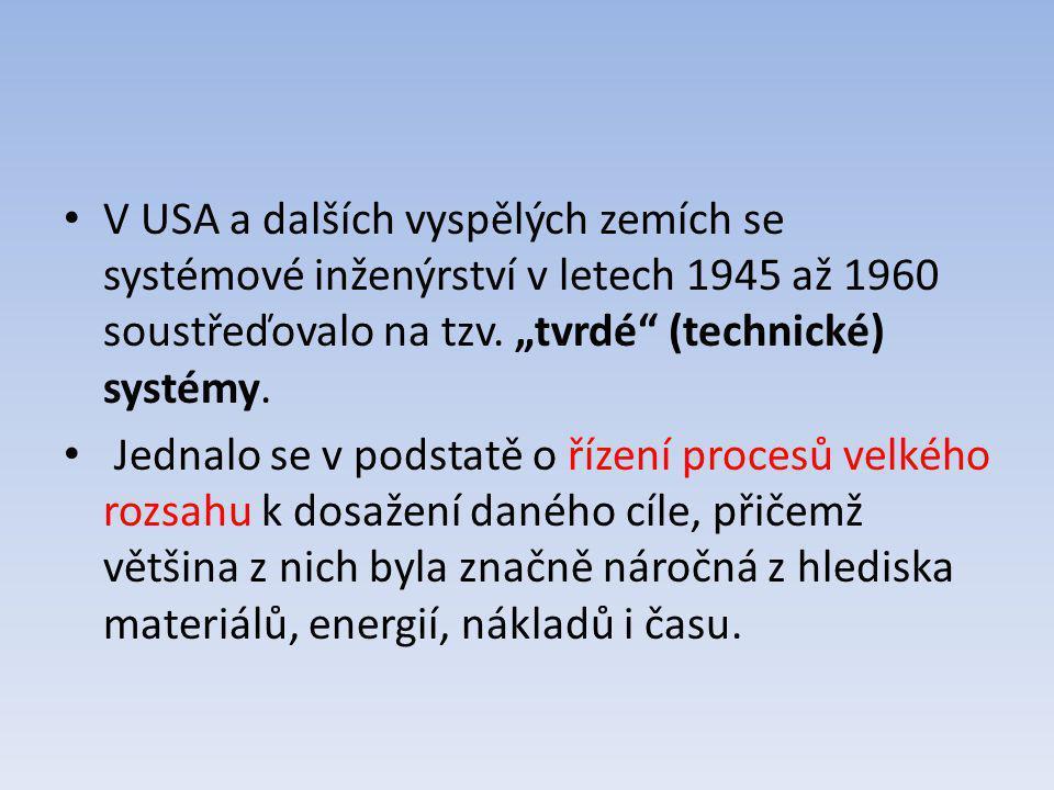 """V USA a dalších vyspělých zemích se systémové inženýrství v letech 1945 až 1960 soustřeďovalo na tzv. """"tvrdé"""" (technické) systémy. Jednalo se v podsta"""