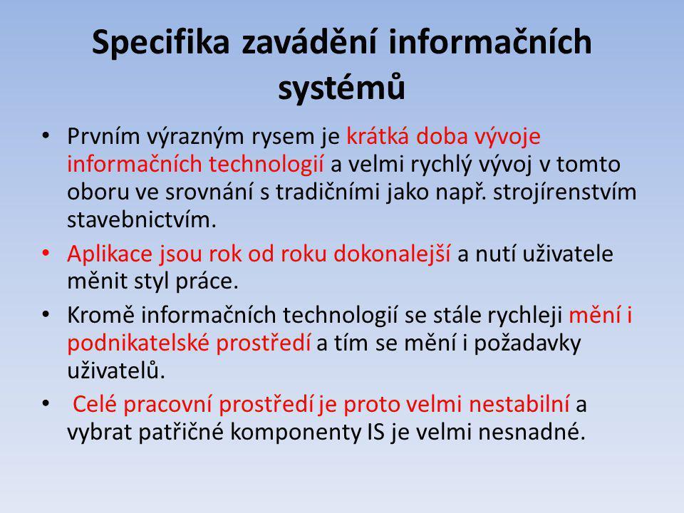 Specifika zavádění informačních systémů Prvním výrazným rysem je krátká doba vývoje informačních technologií a velmi rychlý vývoj v tomto oboru ve sro