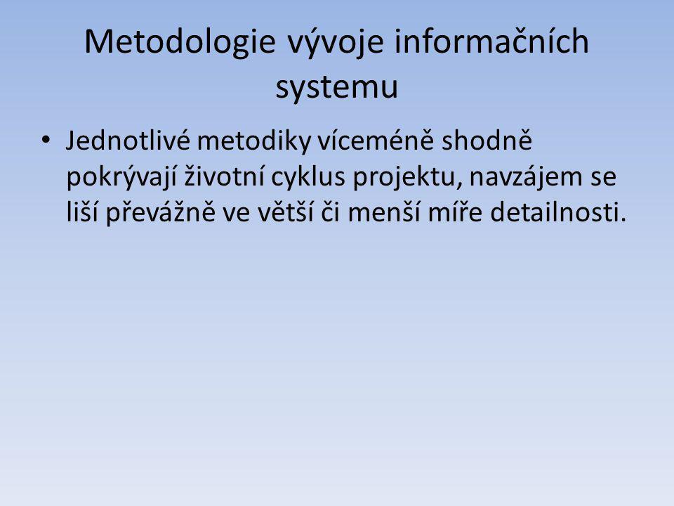 Metodologie vývoje informačních systemu Jednotlivé metodiky víceméně shodně pokrývají životní cyklus projektu, navzájem se liší převážně ve větší či m