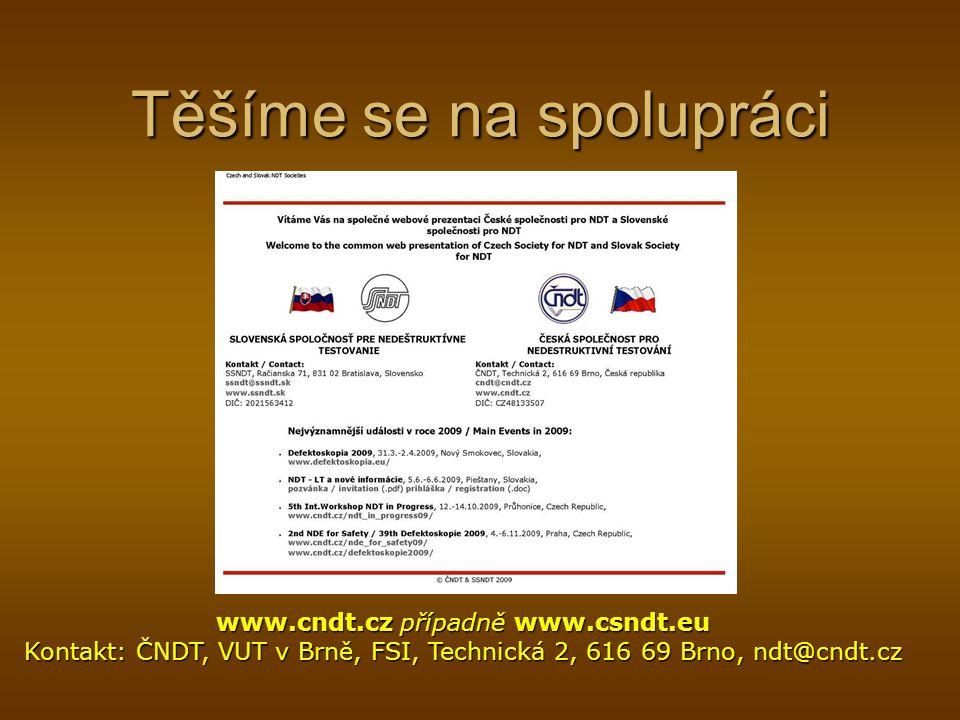 Těšíme se na spolupráci www.cndt.cz případně www.csndt.eu Kontakt: ČNDT, VUT v Brně, FSI, Technická 2, 616 69 Brno, ndt@cndt.cz