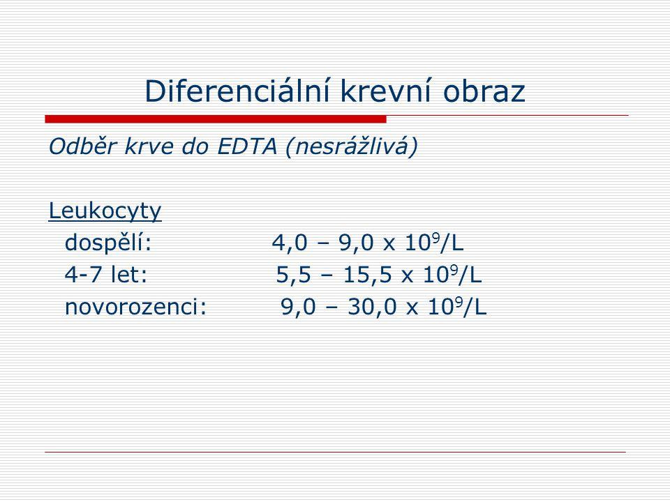 Diferenciální krevní obraz Odběr krve do EDTA (nesrážlivá) Leukocyty dospělí: 4,0 – 9,0 x 10 9 /L 4-7 let: 5,5 – 15,5 x 10 9 /L novorozenci: 9,0 – 30,0 x 10 9 /L
