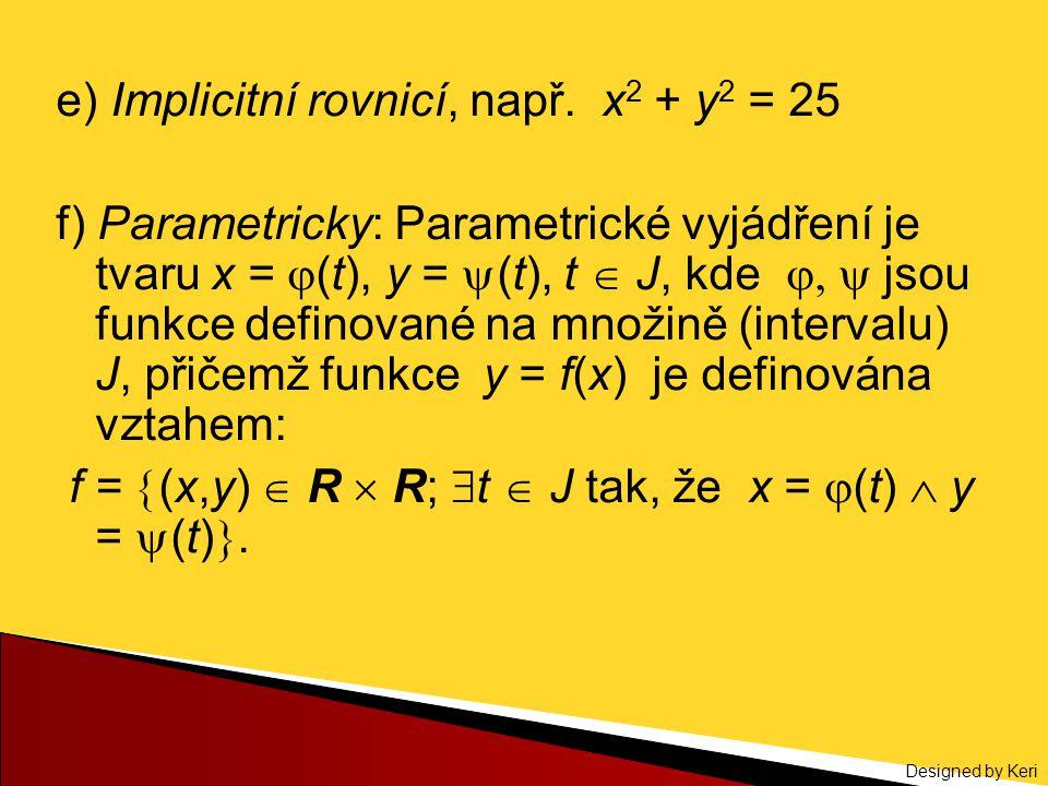 Designed by Keri e) Implicitní rovnicí, např. x 2 + y 2 = 25 f) Parametricky: Parametrické vyjádření je tvaru x =  (t), y =  (t), t  J, kde   js