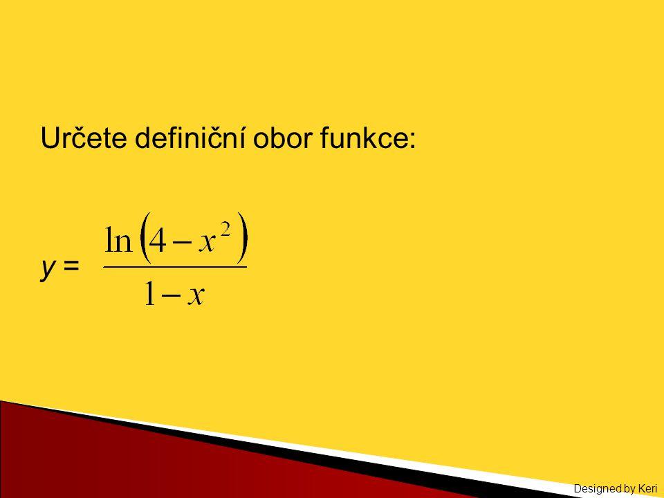 Designed by Keri Určete definiční obor funkce: y =