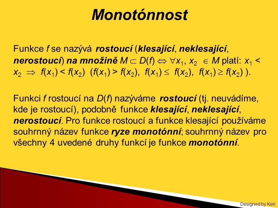 Designed by Keri Monotónnost Funkce f se nazývá rostoucí (klesající, neklesající, nerostoucí) na množině M  D(f)   x 1, x 2  M platí: x 1 f(x 2 ),