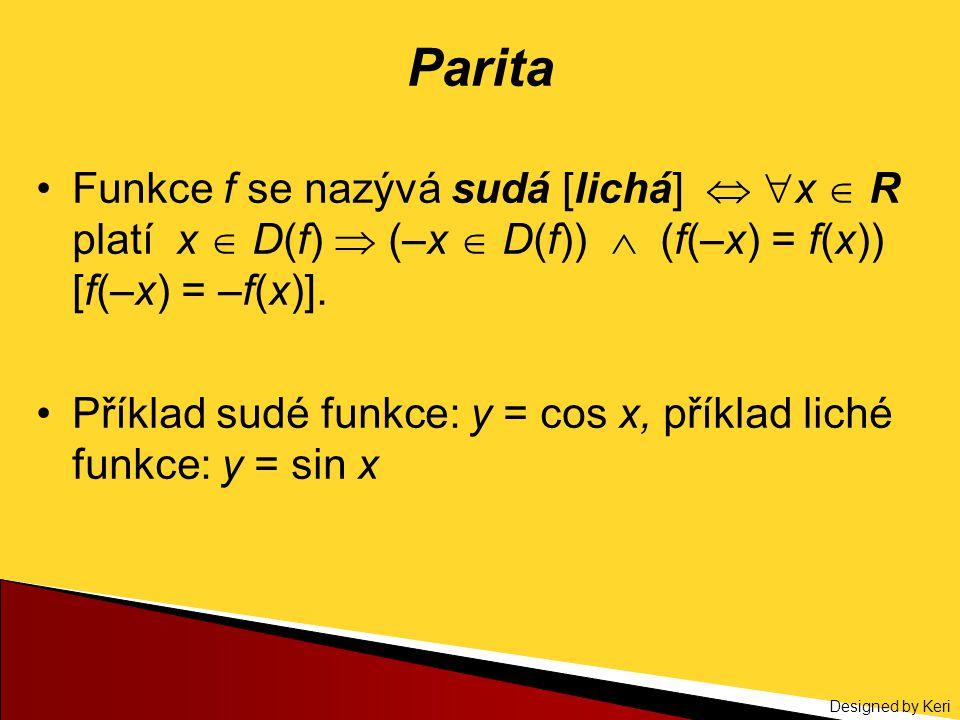 Designed by Keri Parita Funkce f se nazývá sudá [lichá]   x  R platí x  D(f)  (–x  D(f))  (f(–x) = f(x)) [f(–x) = –f(x)]. Příklad sudé funkce: