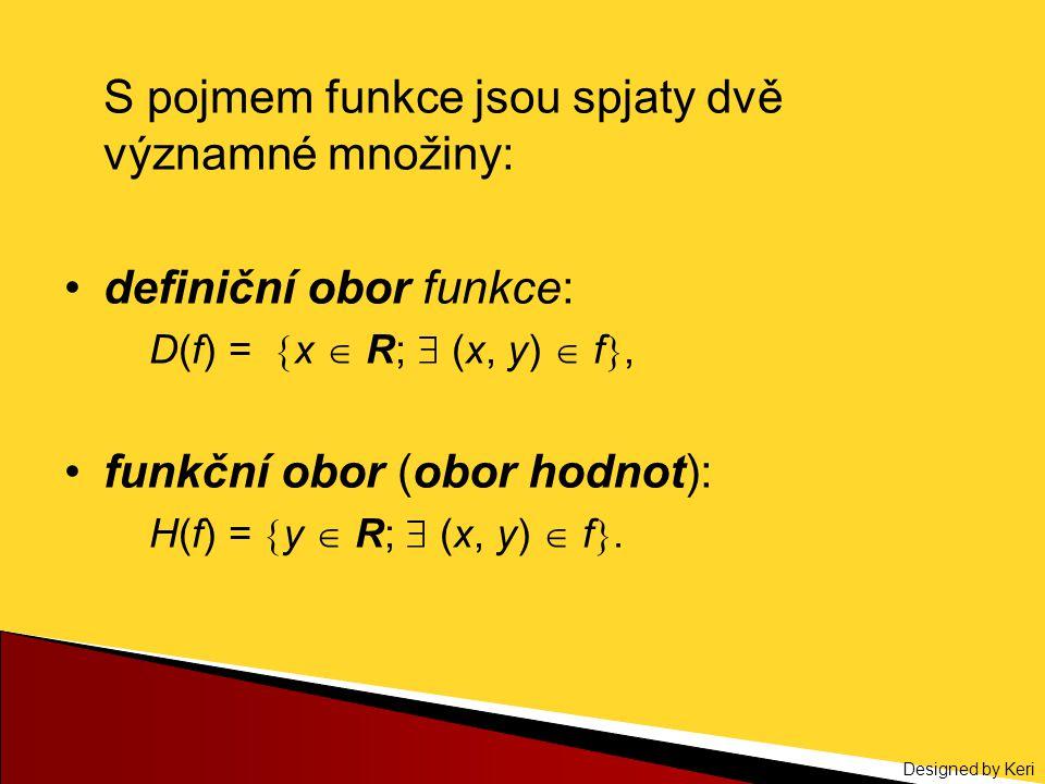 Designed by Keri S pojmem funkce jsou spjaty dvě významné množiny: definiční obor funkce: D(f) =  x  R;  (x, y)  f , funkční obor (obor hodnot):