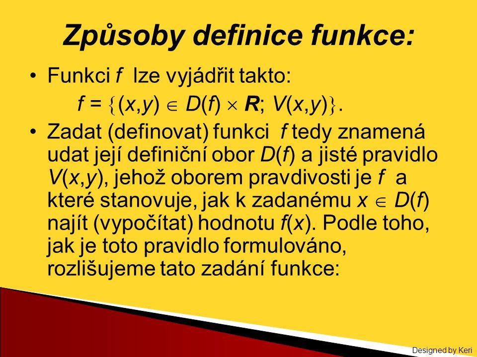 Designed by Keri Způsoby definice funkce: Funkci f lze vyjádřit takto: f =  (x,y)  D(f)  R; V(x,y) . Zadat (definovat) funkci f tedy znamená udat