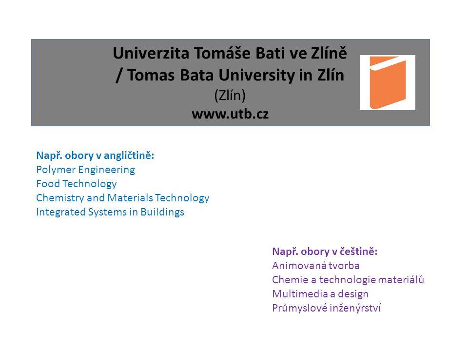 Univerzita Tomáše Bati ve Zlíně / Tomas Bata University in Zlín (Zlín) www.utb.cz Např.