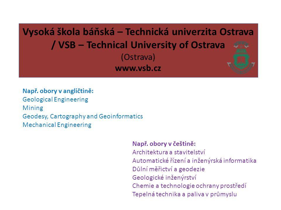 Vysoká škola báňská – Technická univerzita Ostrava / VSB – Technical University of Ostrava (Ostrava) www.vsb.cz Např.