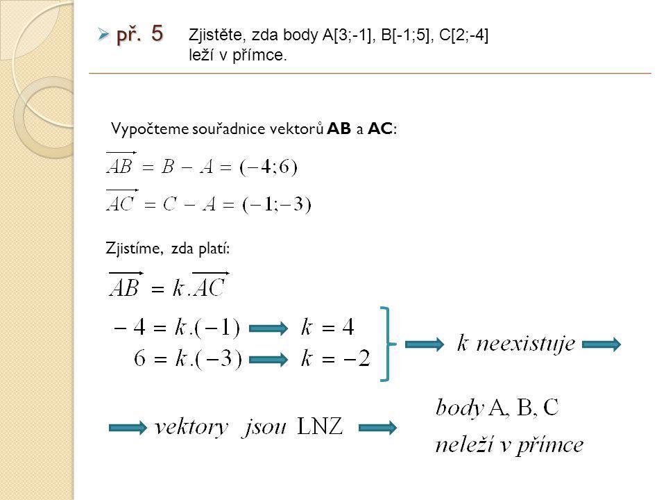 Zjistěte, zda body A[3;-1], B[-1;5], C[2;-4] leží v přímce.