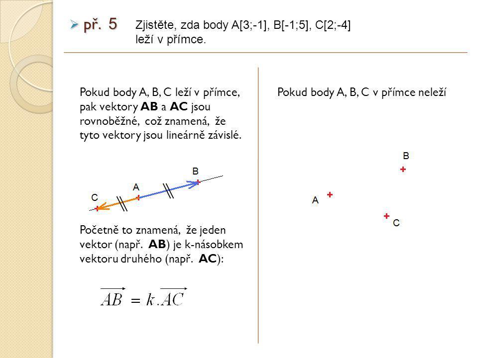 Pokud body A, B, C leží v přímce, pak vektory AB a AC jsou rovnoběžné, což znamená, že tyto vektory jsou lineárně závislé.