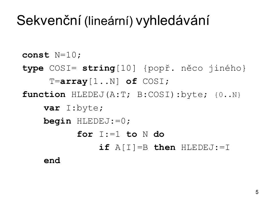5 Sekvenční (lineární) vyhledávání const N=10; type COSI= string[10] {popř.