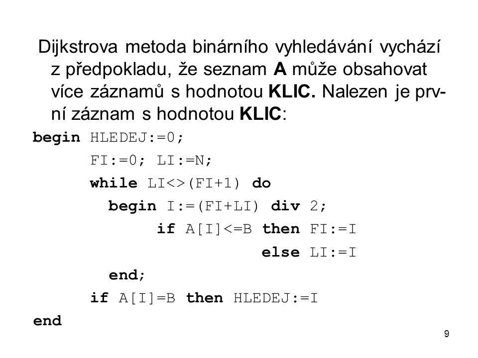 9 Dijkstrova metoda binárního vyhledávání vychází z předpokladu, že seznam A může obsahovat více záznamů s hodnotou KLIC.