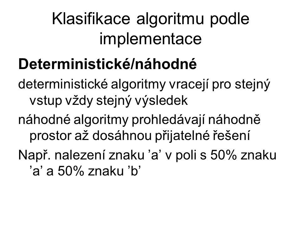 Klasifikace algoritmu podle implementace Deterministické/náhodné deterministické algoritmy vracejí pro stejný vstup vždy stejný výsledek náhodné algor
