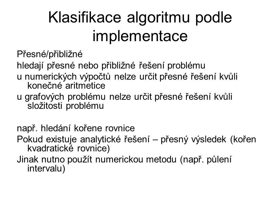Klasifikace algoritmu podle implementace Přesné/přibližné hledají přesné nebo přibližné řešení problému u numerických výpočtů nelze určit přesné řešen