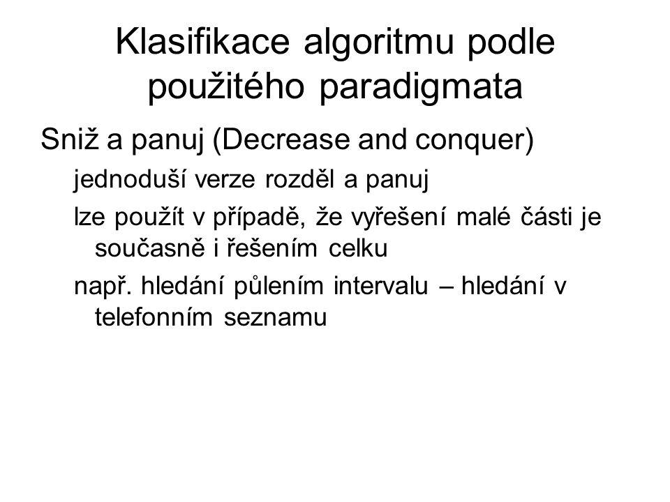 Klasifikace algoritmu podle použitého paradigmata Sniž a panuj (Decrease and conquer) jednoduší verze rozděl a panuj lze použít v případě, že vyřešení