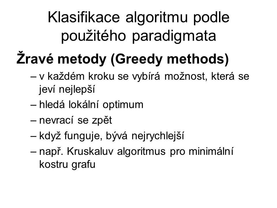 Klasifikace algoritmu podle použitého paradigmata Žravé metody (Greedy methods) –v každém kroku se vybírá možnost, která se jeví nejlepší –hledá lokál
