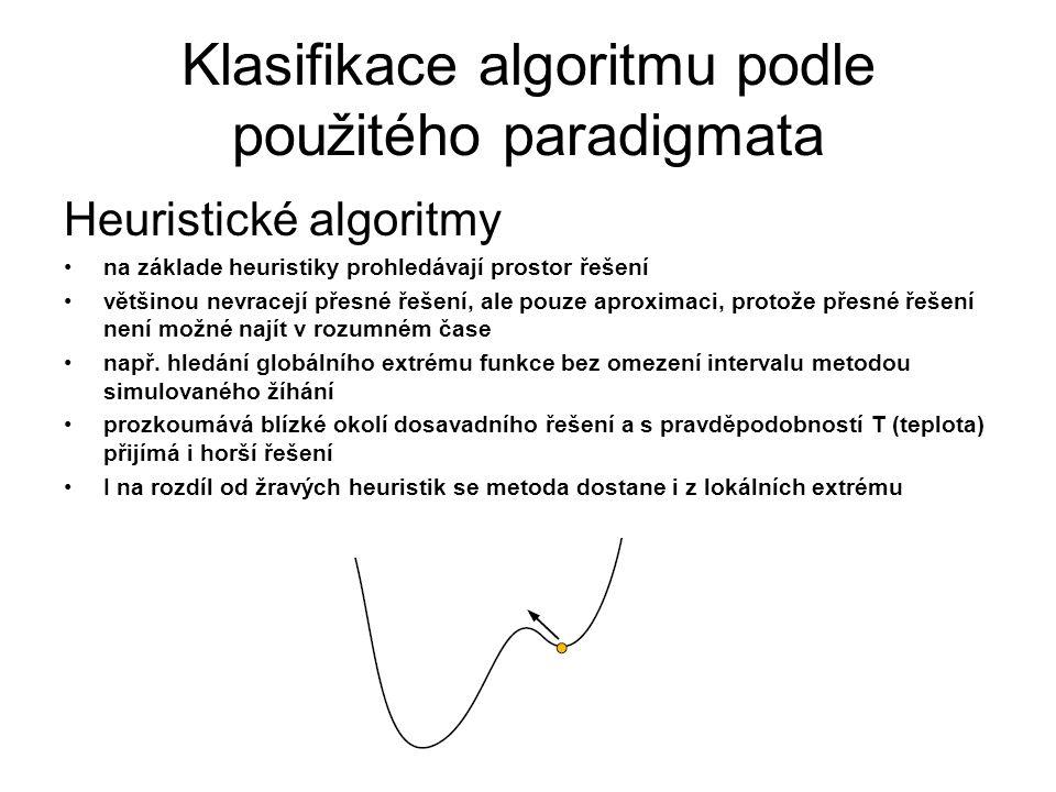 Klasifikace algoritmu podle použitého paradigmata Heuristické algoritmy na základe heuristiky prohledávají prostor řešení většinou nevracejí přesné ře
