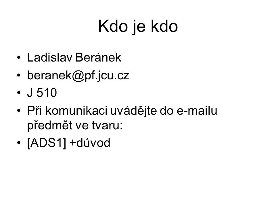 Kdo je kdo Ladislav Beránek beranek@pf.jcu.cz J 510 Při komunikaci uvádějte do e-mailu předmět ve tvaru: [ADS1] +důvod