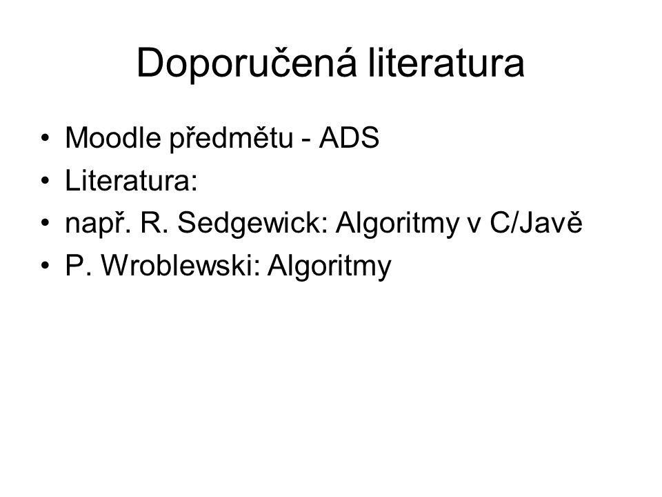 Doporučená literatura Moodle předmětu - ADS Literatura: např. R. Sedgewick: Algoritmy v C/Javě P. Wroblewski: Algoritmy
