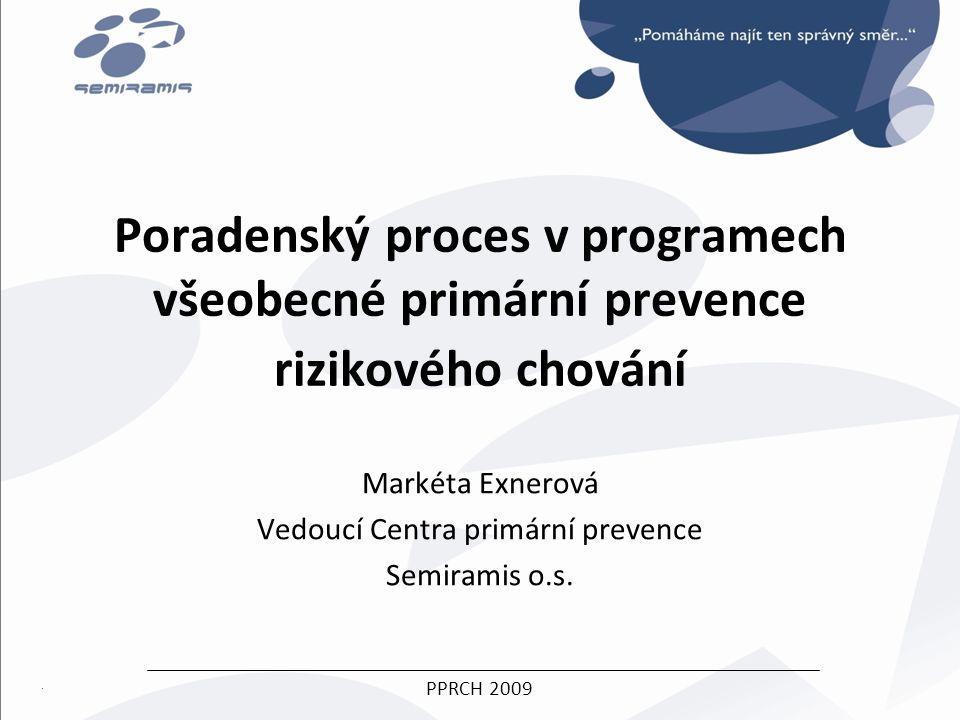 Poradenský proces v programech všeobecné primární prevence rizikového chování Markéta Exnerová Vedoucí Centra primární prevence Semiramis o.s.