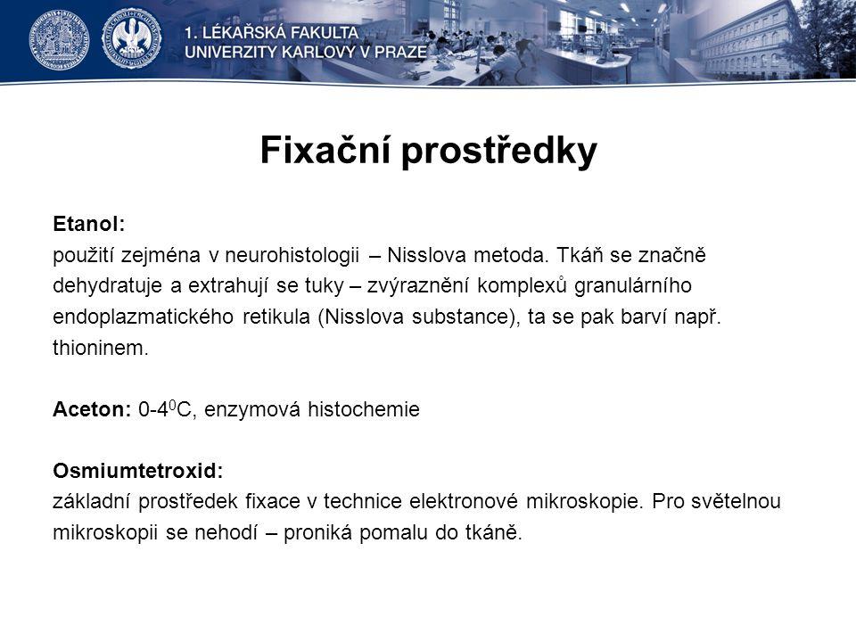 Fixační prostředky Etanol: použití zejména v neurohistologii – Nisslova metoda. Tkáň se značně dehydratuje a extrahují se tuky – zvýraznění komplexů g